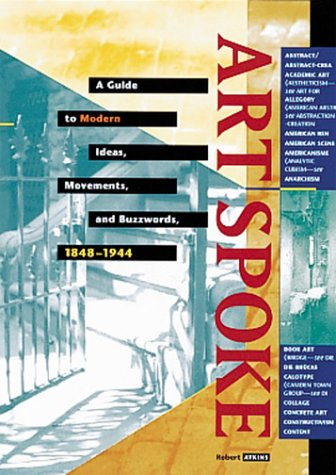 ArtSpoke: A Guide to Modern Ideas, Movements, and Buzzwords, 1848-1944, Robert Atkins