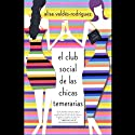 El Club de las Chicas Temeraria (Texto Completo) [The Dirty Girls' Club] (       UNABRIDGED) by Alisa Valdes-Rodriguez Narrated by Adriana Sananes