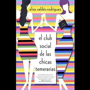El Club de las Chicas Temeraria (Texto Completo) [The Dirty Girls' Club] | [Alisa Valdes-Rodriguez]