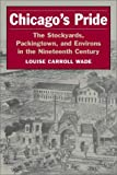 Chicago's Pride: The Stockyards, Packingtown, and Environs in the Nineteenth Century