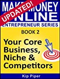 Make Money Online Entrepreneur Series: Book 2 - Your Core Business, Niche & Competitors