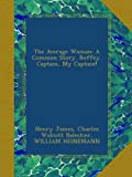 img - for The Average Woman: A Common Story. Reffey. Captain, My Captain! book / textbook / text book