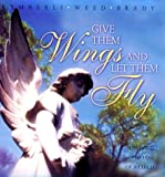 img - for Give Them Wings and Let Them Fly: Surviving the Loss of a Child by Kymberli Brady (2000-07-04) book / textbook / text book
