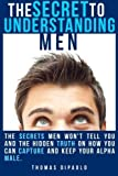 img - for The Secret to Understanding Men: The Secrets Men Won't Tell You and the Hidden Truth on How You Can Capture and Keep Your Alpha Male by Thomas DiPaolo (2013-02-28) book / textbook / text book