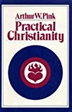 Practical Christianity (0801069904) by Pink, Arthur W.
