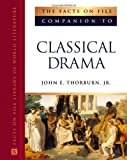 img - for The Facts on File Companion to Classical Drama (Companion to Literature) by John E Thorburn Jr (2005-06-01) book / textbook / text book