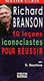 RICHARD BRANSON : DIX LECONS ICONOCLASTES POUR REUSSIR