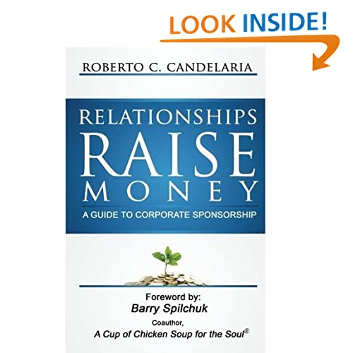 Chapter 3 - Relationships Raise Money: A Guide to Corporate Sponsorship Roberto Candelaria and Barry Spilchuk