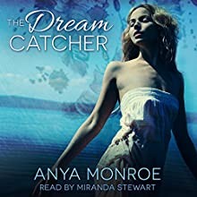 The Dream Catcher (       UNABRIDGED) by Anya Monroe Narrated by Miranda Stewart