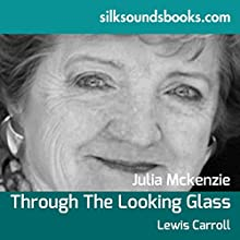 Through the Looking Glass and What Alice Found There (       UNABRIDGED) by Lewis Carroll Narrated by Julia McKenzie