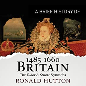 A Brief History of Britain 1485-1660: Brief Histories | [Ronald Hutton]
