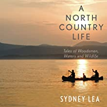 A North Country Life: Tales of Woodsmen, Waters, and Wildlife Audiobook by Sydney Lea Narrated by Alan Sklar