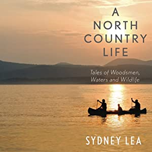 A North Country Life: Tales of Woodsmen, Waters, and Wildlife | [Sydney Lea]