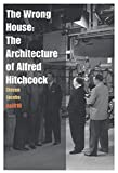 img - for The Wrong House: The Architecture of Alfred Hitchcock book / textbook / text book