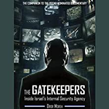The Gatekeepers: Inside Israel's Internal Security Agency (       UNABRIDGED) by Dror Moreh Narrated by Paul Boehmer