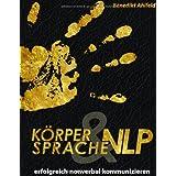 """K�rpersprache und NLP: Erfolgreich nonverbal kommunizierenvon """"Benedikt Ahlfeld"""""""