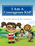 img - for I Am A Courageous Kid!: by Little Betty & Her Campers book / textbook / text book