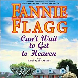 Can't Wait to Get to Heaven | [Fannie Flagg]