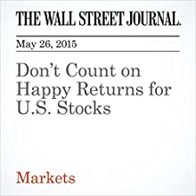 Don't Count on Happy Returns for U.S. Stocks (       UNABRIDGED)  Narrated by Ken Borgers