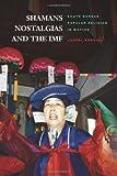 Shamans, Nostalgias, and the IMF: South Korean Popular Religion in Motion