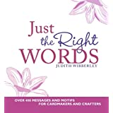 Just the Right Words: Over 400 Messages and Motifs for Cardmakers and Craftersby Judith Wibberley