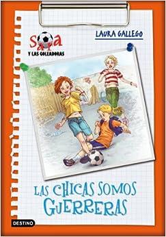 Sara y las goleadoras 2. Las chicas somos guerrera (Spanish Edition
