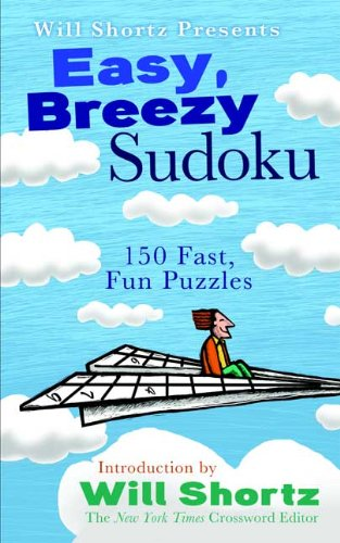 Will Shortz Presents Easy, Breezy Sudoku: 150 Fast, Fun Puzzles