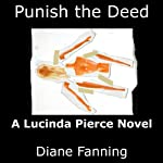 Punish the Deed: A Lucinda Pierce Mystery, Book 2 (       UNABRIDGED) by Diane Fanning Narrated by Flora Plumb
