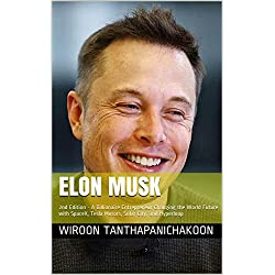 Elon Musk: 2nd Edition - A Billionaire Entrepreneur Changing the World Future with SpaceX, Tesla Motors, Solar City, and Hyperloop
