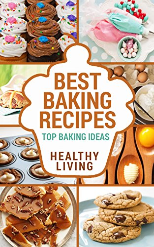 BAKING: Baking Recipes: Top Baking Recipes: Baking Basics: Baking Cookbook-> Baking Basics: Baking Books: Baking Recipe Book: Easy Baking Recipes-> Baking ... easy baking recipes, baking recipe book) by Healthy Living, Carl Preston