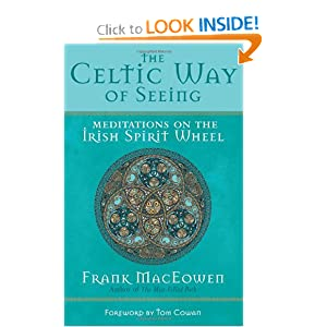 The Celtic Way of Seeing: Meditations on the Irish Spirit Wheel M.A. Frank MacEowen and Tom Cowan