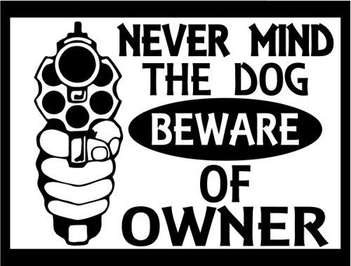 Never Mind The Dog Beware Of Owner Gun Rifle Vinyl Decal Sticker- 6