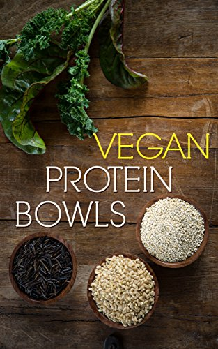 Vegan Protein Bowl: One Dish Protein Packed Meals For The Everyday Herbivore by Emma Walker
