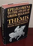 img - for Epilegomena to the Study of Greek Religion, and Themis, A Study of the Social Origins of Greek Religion book / textbook / text book