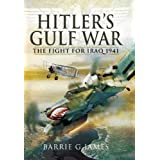 Hitler's Gulf War: The Fight for Iraq 1941by Barrie G. James
