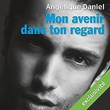 Mon avenir dans ton regard | Livre audio Auteur(s) : Angélique Daniel Narrateur(s) : Mathias Casartelli, Audrey Botbol