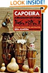 Capoeira: A Brazilian Art Form: Histo...