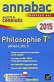 Annales Annabac 2015 Philosophie Tle L, ES, S: sujets et corrigés du bac - Terminale séries générales...
