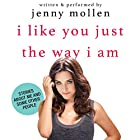 I Like You Just the Way I Am: Stories About Me and Some Other People (       UNABRIDGED) by Jenny Mollen Narrated by Jenny Mollen
