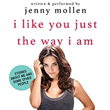 I Like You Just the Way I Am: Stories About Me and Some Other People (       UNABRIDGED) by Jenny Mollen Narrated by To Be Announced