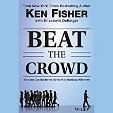 Beat the Crowd: How You Can Out-Invest the Herd by Thinking Differently (       UNABRIDGED) by Kenneth L. Fisher, Elisabeth Dellinger Narrated by Brian Holsopple