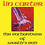 Enchantress of World's End: The Gondwane Epic, Book 2 (       UNABRIDGED) by Lin Carter Narrated by Dan Wallace