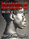 Incidents in the Life of a Slave Girl Written by Herself ; with linked TOC (Illustrated)