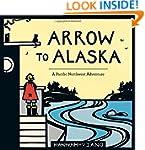 Arrow to Alaska: A Pacific Northwest...