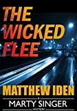The Wicked Flee: A Marty Singer Mystery (A Private Investigator and Police Procedural Series of Crime and Suspense Thrillers Book 5)