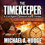 The Timekeeper: A CIA Agent Cameron Kane Thriller, Book 1 | [Michael Hodge]