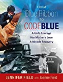 img - for From Blue Ribbon to Code Blue: A girl's courage, her mother's love, a miracle recovery book / textbook / text book