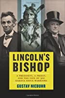 Lincoln's Bishop: A President, A Priest, and the Fate of 300 Dakota Sioux Warriors
