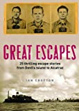 Great Escapes: Thrilling Escape Stories from Devil's Island to Alcatraz