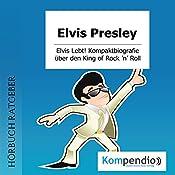 Elvis Presley (Kompaktbiografie): Elvis Lebt! Alles, was Sie über dem King of Rock 'n' Roll wissen müssen in 10 Minuten | Robert Sasse, Yannick Esters